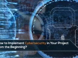 How to Implement 'Cybersecurity' in Your Project from the Beginning?