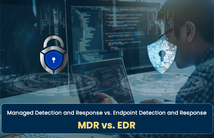 MDR Vs EDR: What's Right for Your Business